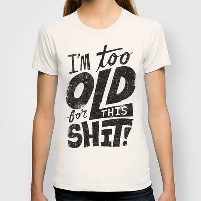 2014-New-Women-s-T-Shirts-Too-Old-For-This-Shit-Fashion-T-Shirt-Women-Personalized-1